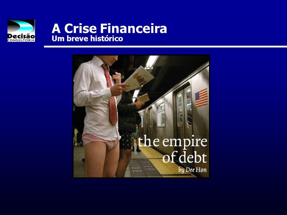 A Crise Financeira A crise financeira 10) (Out/2008) - A crise atinge fortemente o Brasil.