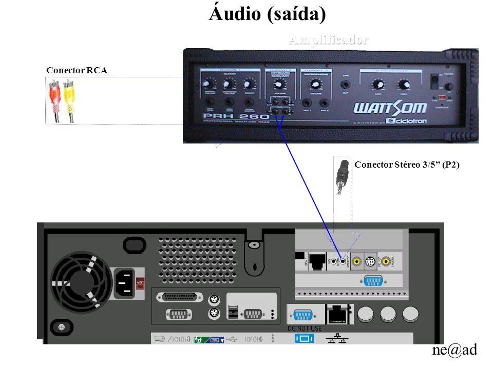 ne@ad Áudio (saída) Conector RCA Conector Stéreo 3/5 (P2)