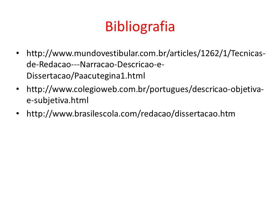 Bibliografia http://www.mundovestibular.com.br/articles/1262/1/Tecnicas- de-Redacao---Narracao-Descricao-e- Dissertacao/Paacutegina1.html http://www.colegioweb.com.br/portugues/descricao-objetiva- e-subjetiva.html http://www.brasilescola.com/redacao/dissertacao.htm