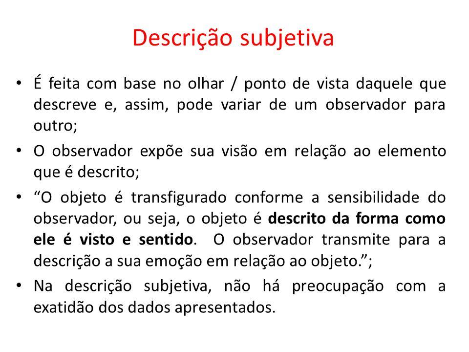 Descrição subjetiva É feita com base no olhar / ponto de vista daquele que descreve e, assim, pode variar de um observador para outro; O observador ex