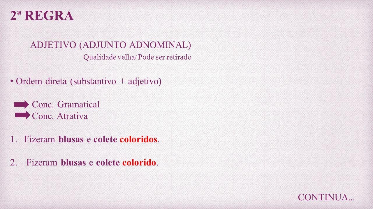 2ª REGRA ADJETIVO (ADJUNTO ADNOMINAL) Qualidade velha/ Pode ser retirado Ordem direta (substantivo + adjetivo) Conc. Gramatical Conc. Atrativa 1.Fizer