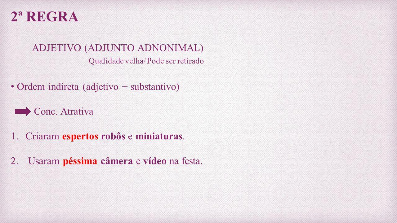3ª REGRA ADJETIVO (PREDICATIVO) Qualidade nova/ Essencial Ordem direta (substantivo + adjetivo) Conc.