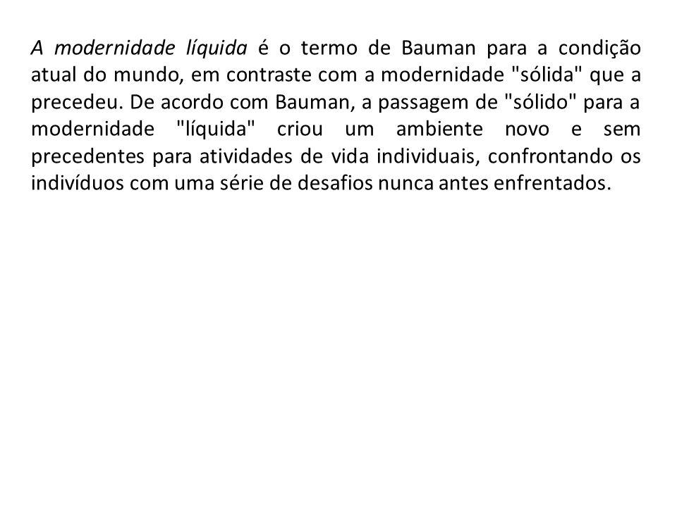 A modernidade líquida é o termo de Bauman para a condição atual do mundo, em contraste com a modernidade sólida que a precedeu.