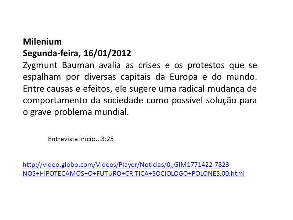 Milenium Segunda-feira, 16/01/2012 Zygmunt Bauman avalia as crises e os protestos que se espalham por diversas capitais da Europa e do mundo.