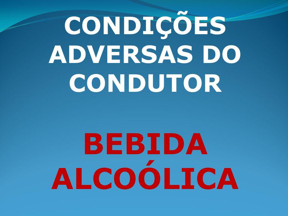 CONDIÇÕES ADVERSAS DO CONDUTOR BEBIDA ALCOÓLICA