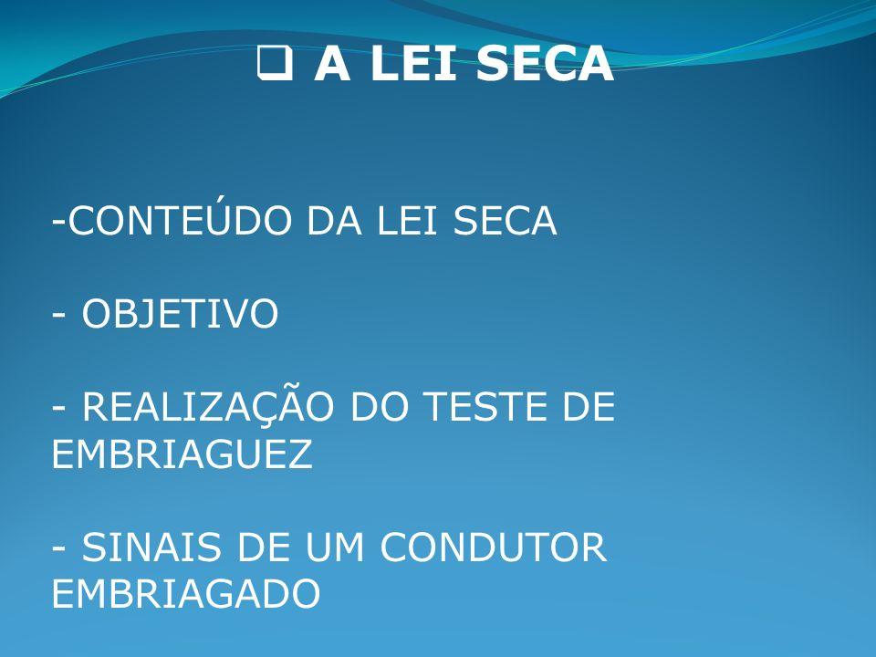 A LEI SECA -CONTEÚDO DA LEI SECA - OBJETIVO - REALIZAÇÃO DO TESTE DE EMBRIAGUEZ - SINAIS DE UM CONDUTOR EMBRIAGADO