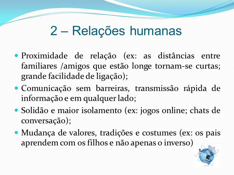 2 – Relações humanas Proximidade de relação (ex: as distâncias entre familiares /amigos que estão longe tornam-se curtas; grande facilidade de ligação
