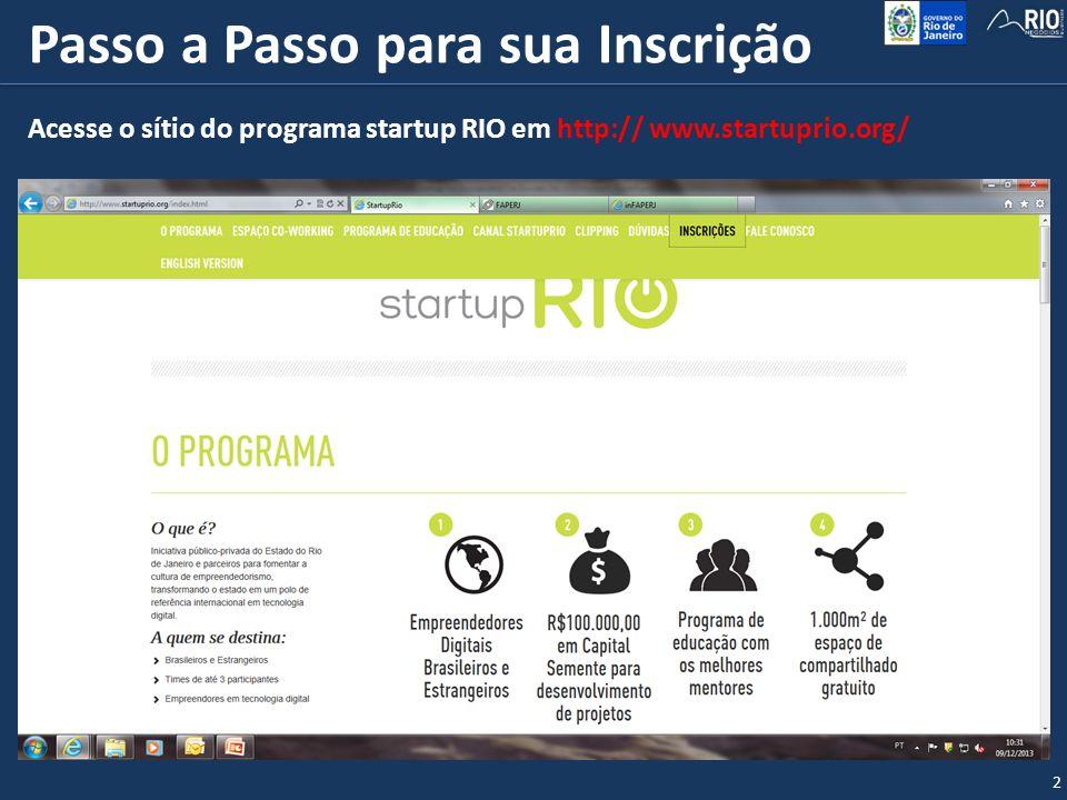 Passo a Passo para sua Inscrição 2 Acesse o sítio do programa startup RIO em http:// www.startuprio.org/