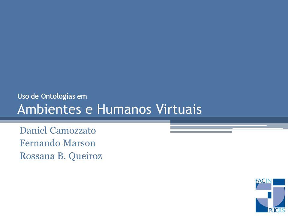 Humanos Virtuais Representação de um humano em meio virtual Incorporação de uma camada semântica para a descrição de: Características ou atributos (features) Funcionalidades O que é um braço.