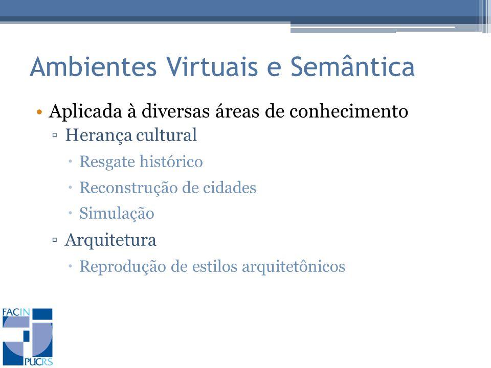 Ambientes Virtuais e Semântica Aplicada à diversas áreas de conhecimento Herança cultural Resgate histórico Reconstrução de cidades Simulação Arquitetura Reprodução de estilos arquitetônicos