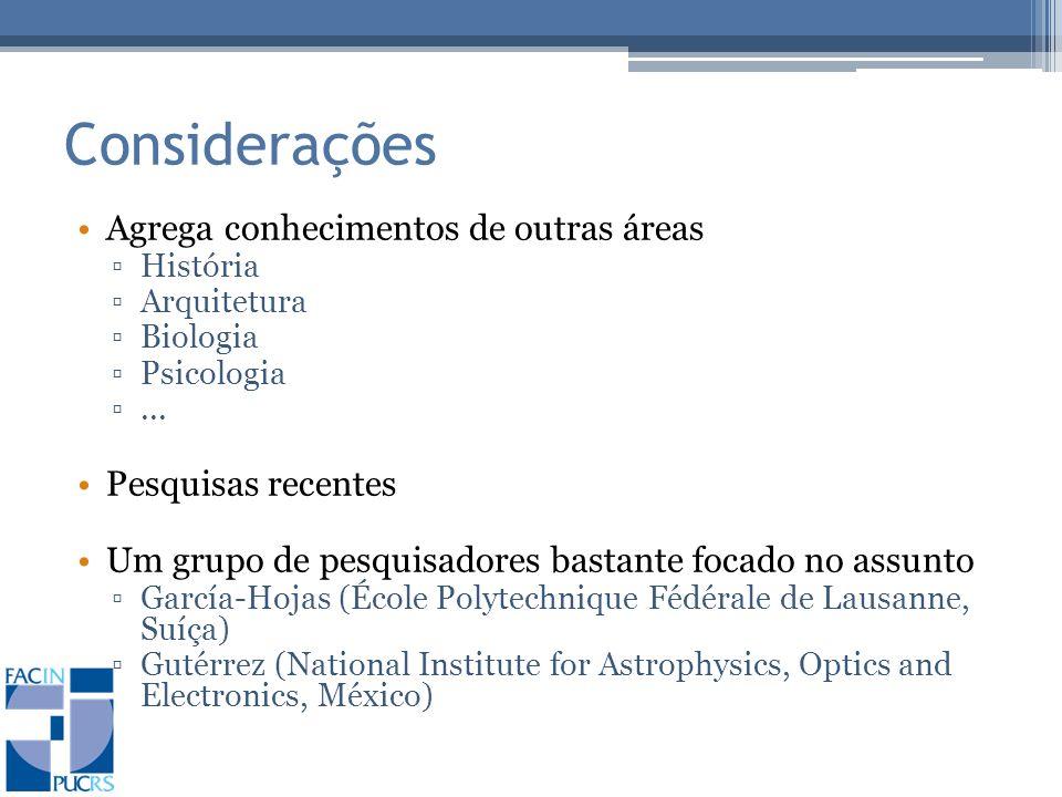 Considerações Agrega conhecimentos de outras áreas História Arquitetura Biologia Psicologia...