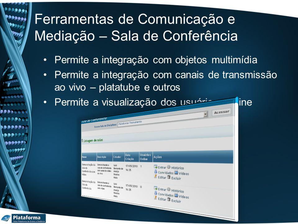 Ferramentas de Comunicação e Mediação – Sala de Conferência Permite a integração com objetos multimídia Permite a integração com canais de transmissão