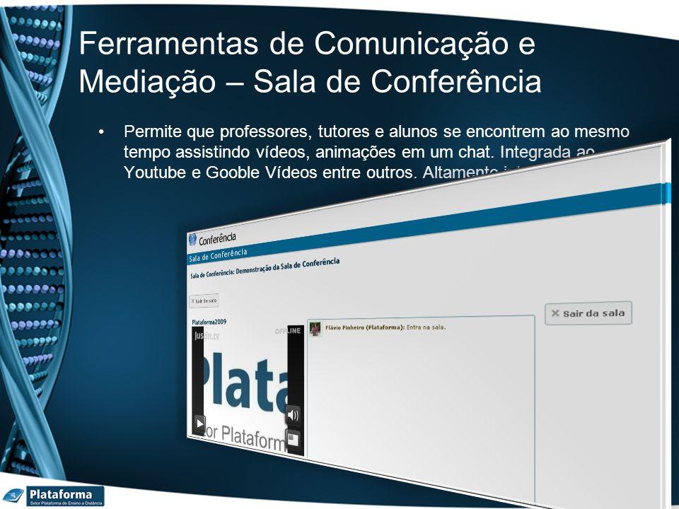 Ferramentas de Comunicação e Mediação – Sala de Conferência Permite que professores, tutores e alunos se encontrem ao mesmo tempo assistindo vídeos, a
