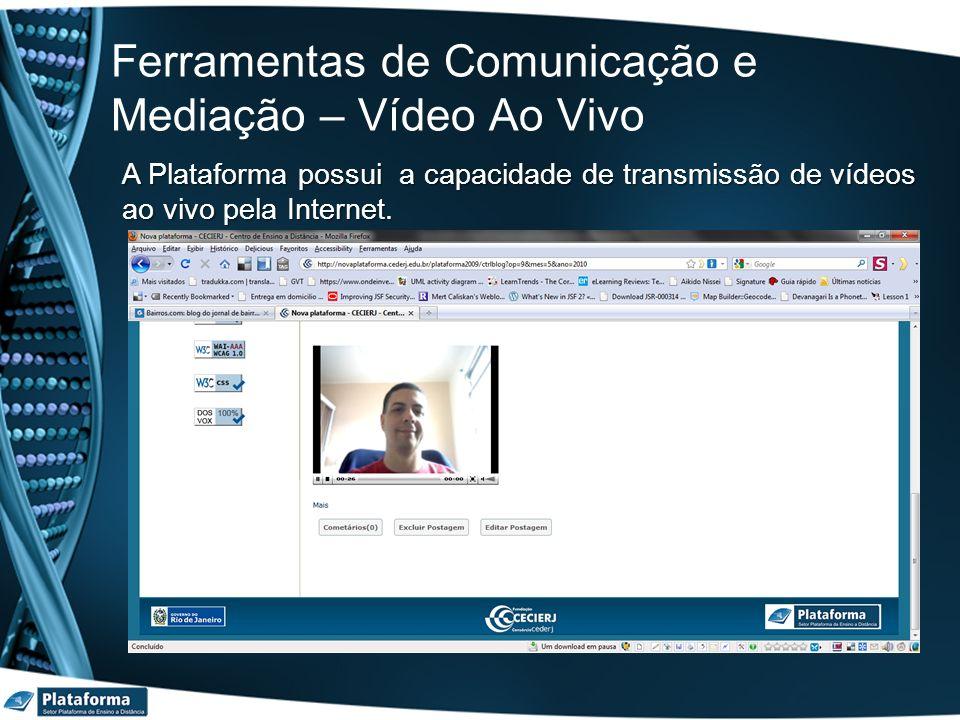 Ferramentas de Comunicação e Mediação – Vídeo Ao Vivo A Plataforma possui a capacidade de transmissão de vídeos ao vivo pela Internet.
