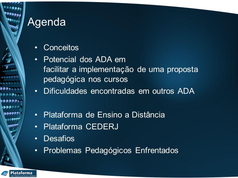 Agenda Conceitos Potencial dos ADA em facilitar a implementação de uma proposta pedagógica nos cursos Dificuldades encontradas em outros ADA Plataform