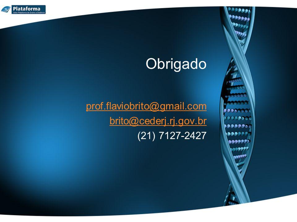 Obrigado prof.flaviobrito@gmail.com brito@cederj.rj.gov.br (21) 7127-2427