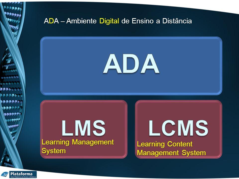 ADA – Ambiente Digital de Ensino a Distância Inclui: Gestão do Ambiente de Ensino a DistânciaGestão do Ambiente de Ensino a Distância Sala de AulaSala de Aula AutoriaAutoria PublicaçãoPublicação ComunicaçãoComunicação ColaboraçãoColaboração Avaliação e Gestão do AprendizadoAvaliação e Gestão do Aprendizado Relatórios e MétricasRelatórios e Métricas SegurançaSegurança