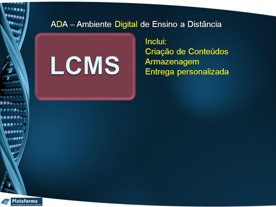 ADA – Ambiente Digital de Ensino a Distância Inclui: Criação de Conteúdos Armazenagem Entrega personalizada