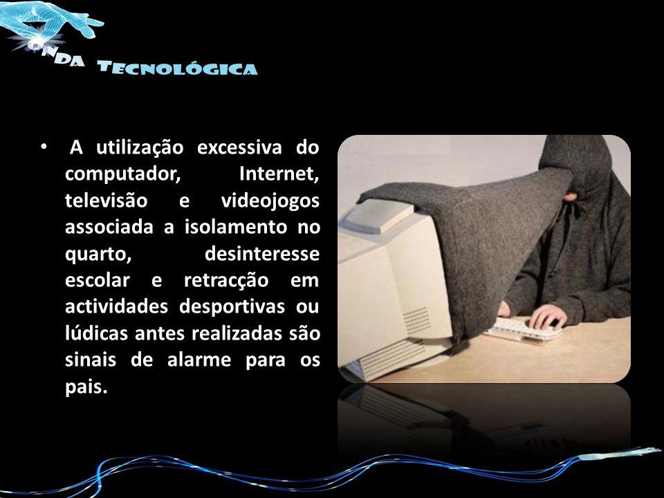 A utilização excessiva do computador, Internet, televisão e videojogos associada a isolamento no quarto, desinteresse escolar e retracção em actividad