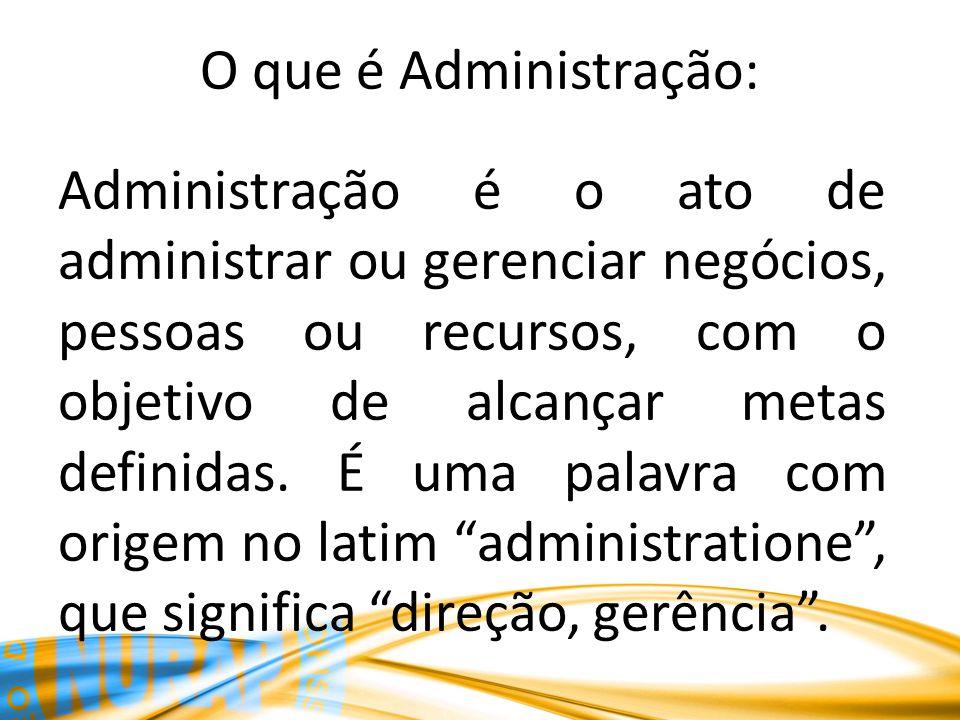 O que é Administração: Administração é o ato de administrar ou gerenciar negócios, pessoas ou recursos, com o objetivo de alcançar metas definidas. É