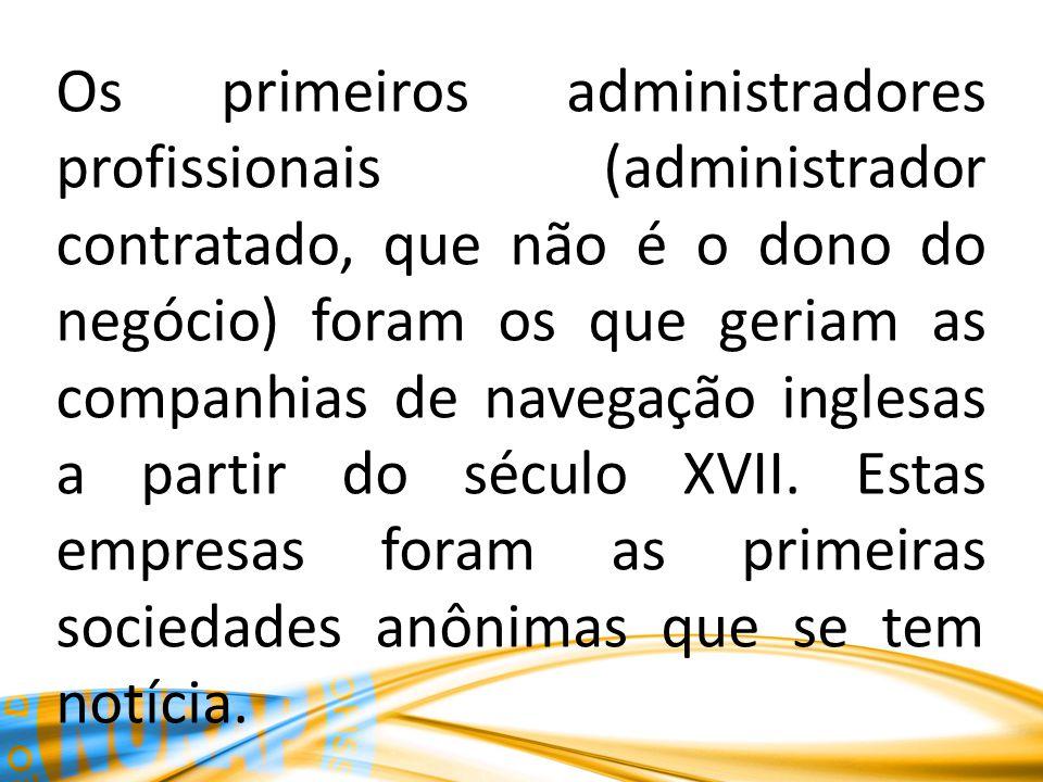 Os primeiros administradores profissionais (administrador contratado, que não é o dono do negócio) foram os que geriam as companhias de navegação ingl