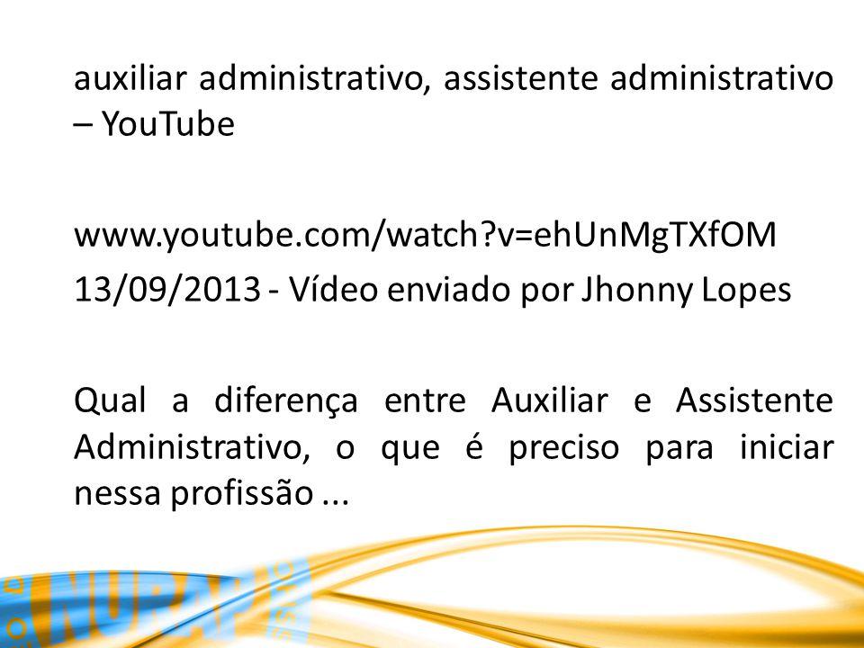 auxiliar administrativo, assistente administrativo – YouTube www.youtube.com/watch?v=ehUnMgTXfOM 13/09/2013 - Vídeo enviado por Jhonny Lopes Qual a di