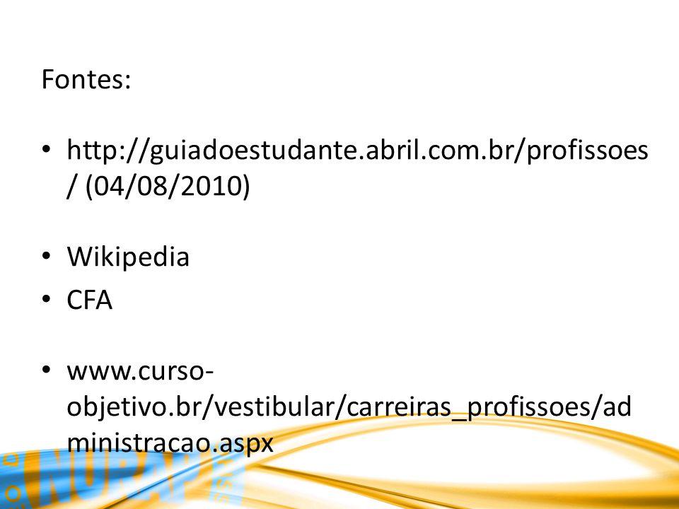 Fontes: http://guiadoestudante.abril.com.br/profissoes / (04/08/2010) Wikipedia CFA www.curso- objetivo.br/vestibular/carreiras_profissoes/ad ministra