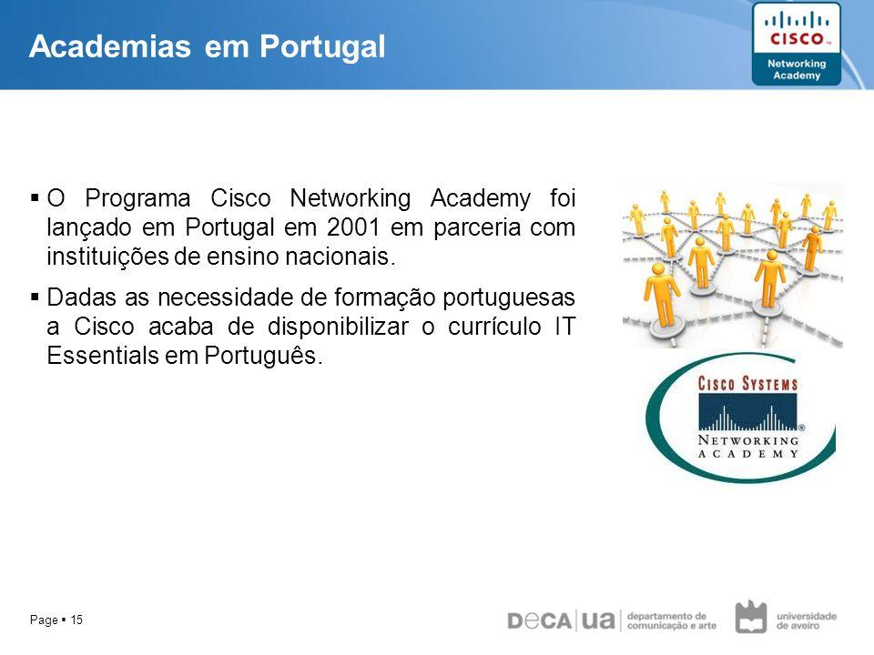 Page 15 Academias em Portugal O Programa Cisco Networking Academy foi lançado em Portugal em 2001 em parceria com instituições de ensino nacionais. Da