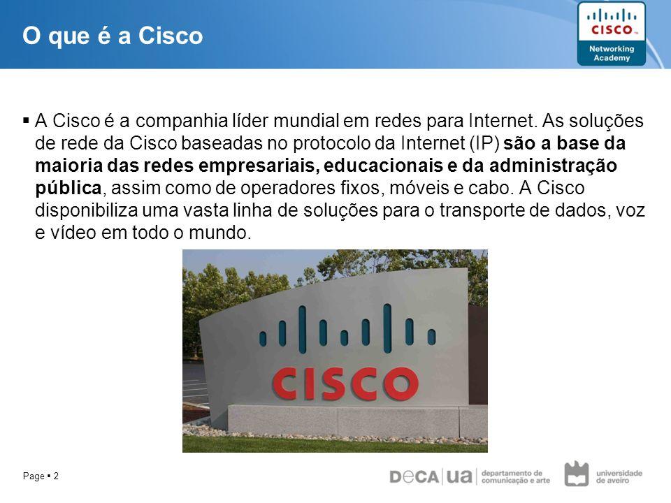Page 2 O que é a Cisco A Cisco é a companhia líder mundial em redes para Internet. As soluções de rede da Cisco baseadas no protocolo da Internet (IP)