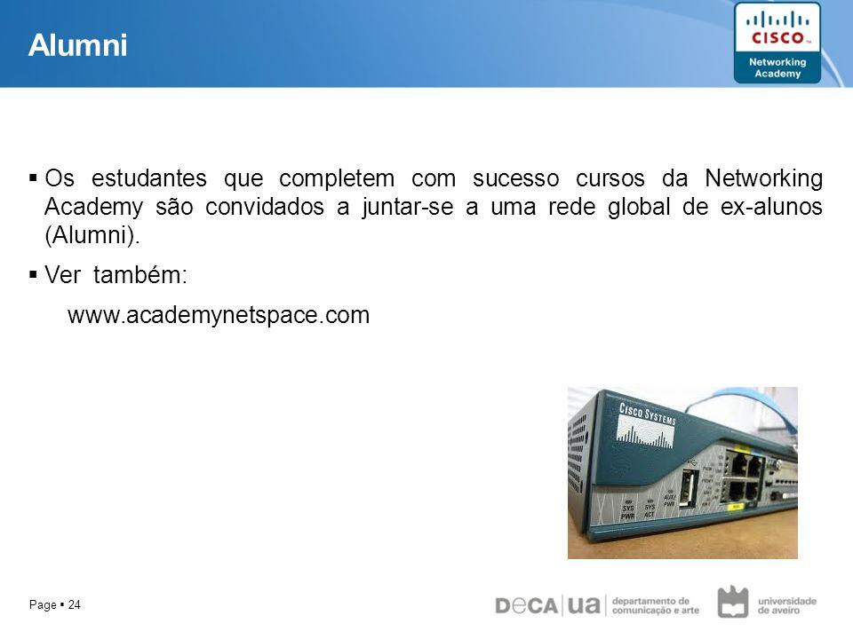 Page 24 Alumni Os estudantes que completem com sucesso cursos da Networking Academy são convidados a juntar-se a uma rede global de ex-alunos (Alumni)