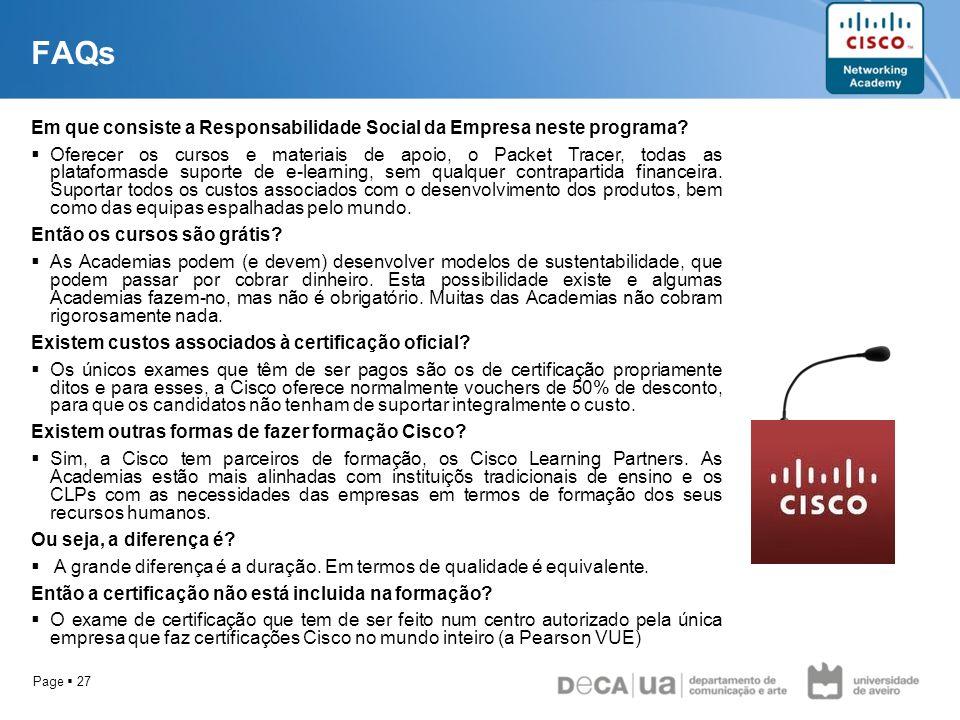Page 27 FAQs Em que consiste a Responsabilidade Social da Empresa neste programa? Oferecer os cursos e materiais de apoio, o Packet Tracer, todas as p