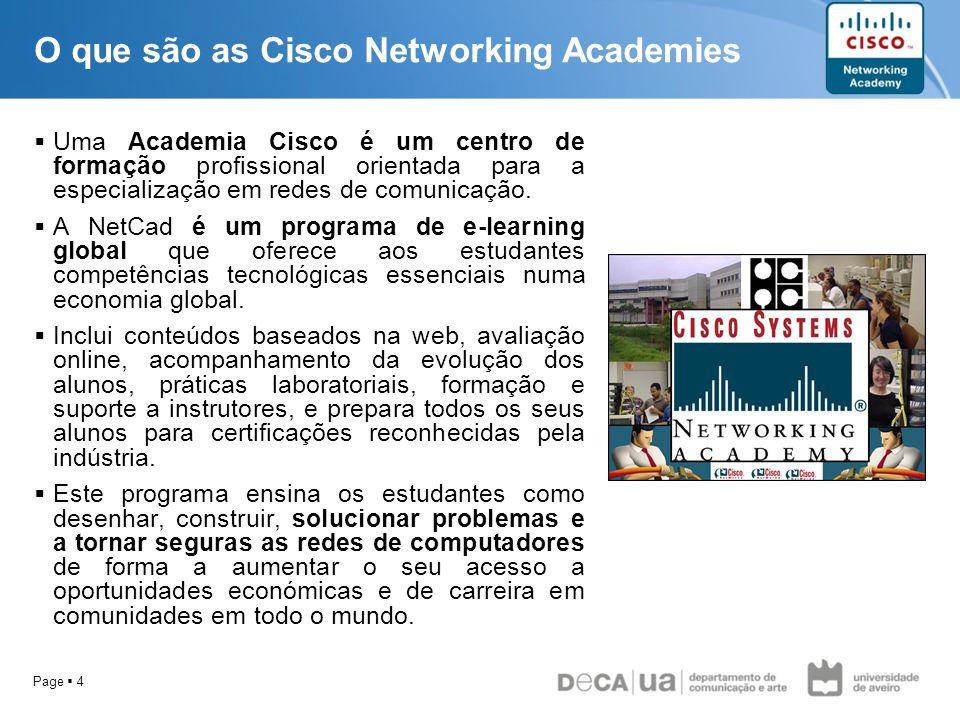 Page 4 O que são as Cisco Networking Academies Uma Academia Cisco é um centro de formação profissional orientada para a especialização em redes de com