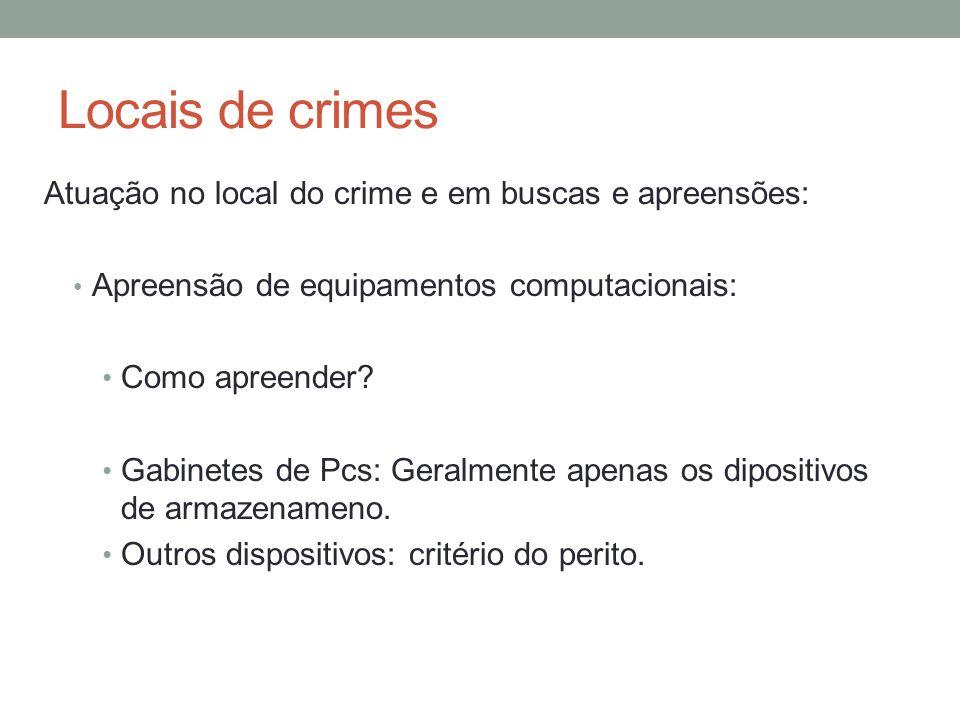 Locais de crimes Atuação no local do crime e em buscas e apreensões: Apreensão de equipamentos computacionais: Como apreender? Gabinetes de Pcs: Geral