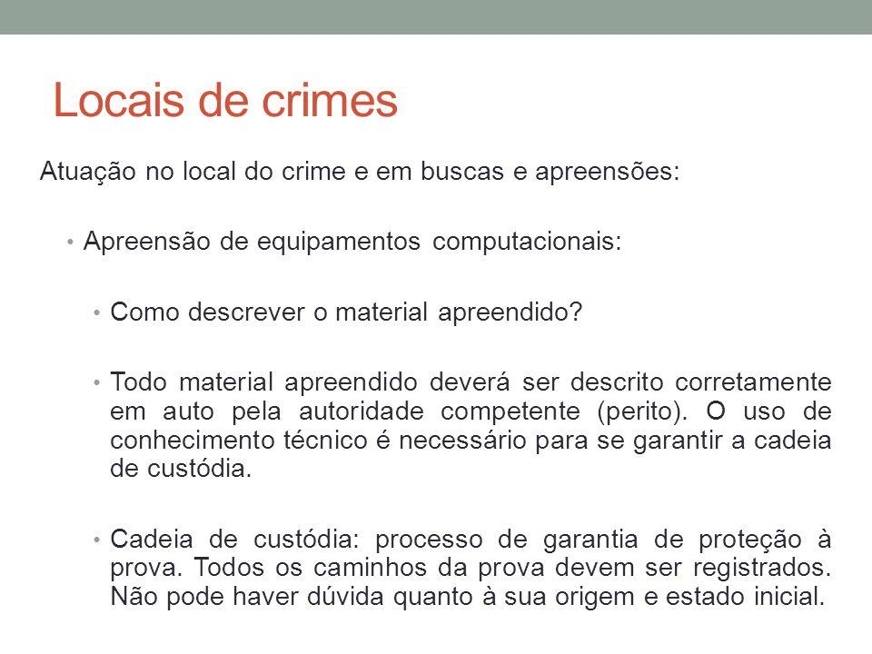 Locais de crimes Atuação no local do crime e em buscas e apreensões: Apreensão de equipamentos computacionais: Como descrever o material apreendido? T