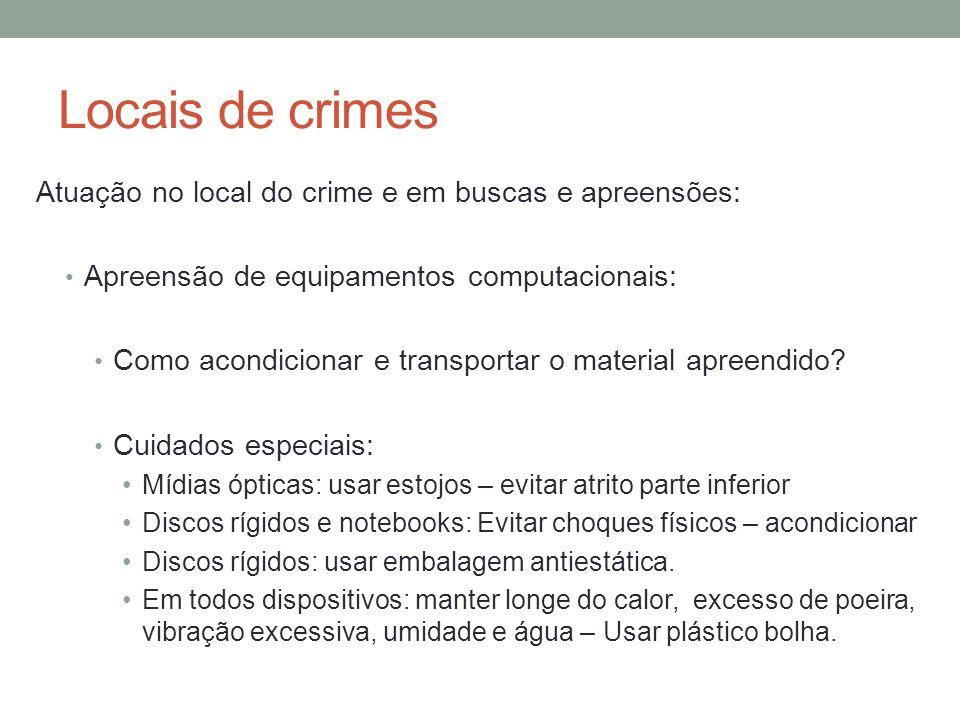Locais de crimes Atuação no local do crime e em buscas e apreensões: Apreensão de equipamentos computacionais: Como acondicionar e transportar o mater