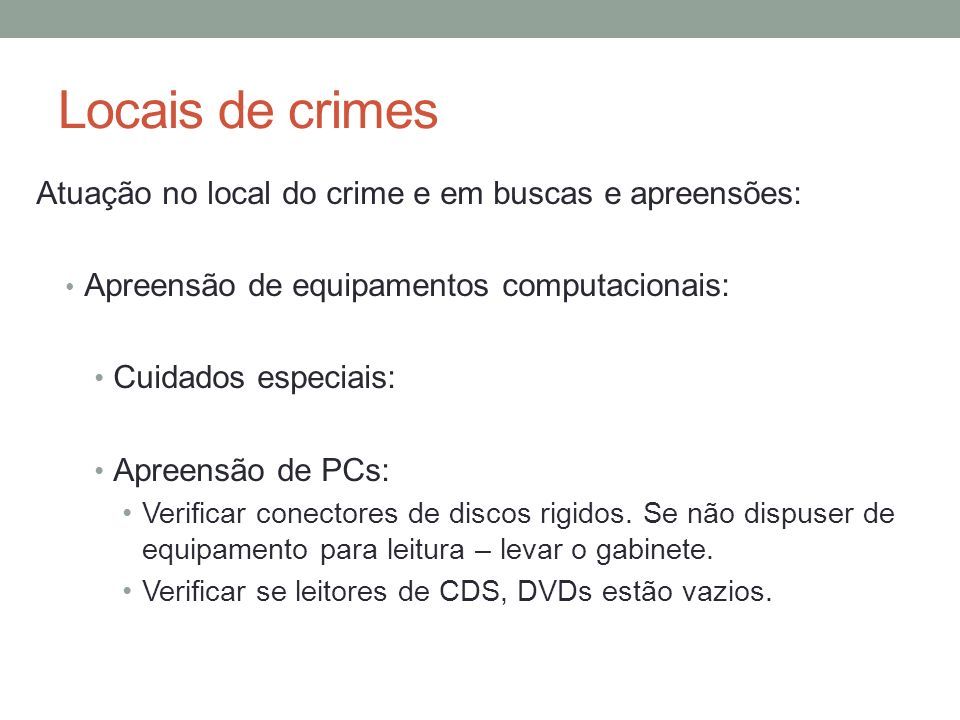Locais de crimes Atuação no local do crime e em buscas e apreensões: Apreensão de equipamentos computacionais: Cuidados especiais: Apreensão de PCs: V