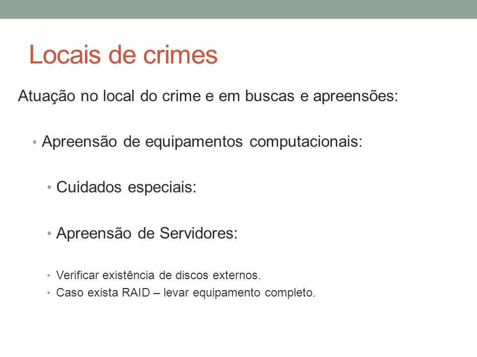 Locais de crimes Atuação no local do crime e em buscas e apreensões: Apreensão de equipamentos computacionais: Cuidados especiais: Apreensão de Servid