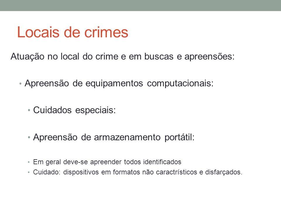Locais de crimes Atuação no local do crime e em buscas e apreensões: Apreensão de equipamentos computacionais: Cuidados especiais: Apreensão de armaze
