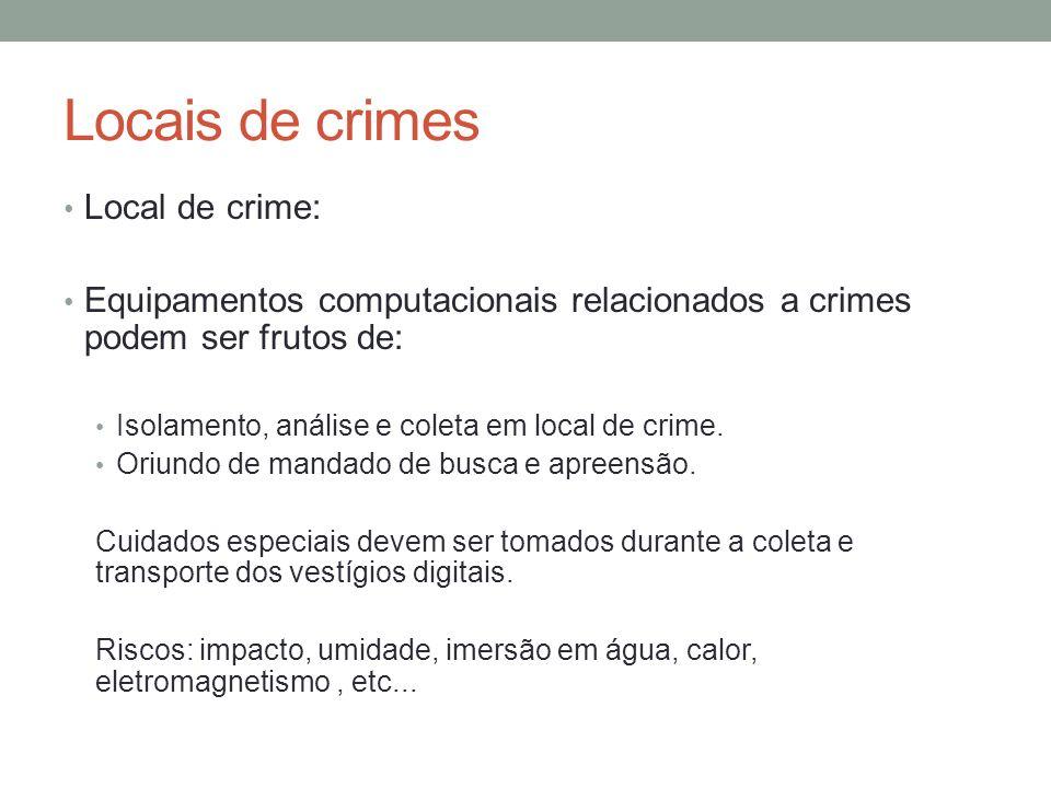 Locais de crimes Atuação no local do crime e em buscas e apreensões: Apreensão de equipamentos computacionais: Cuidados especiais: Apreensão de PCs: Verificar conectores de discos rigidos.