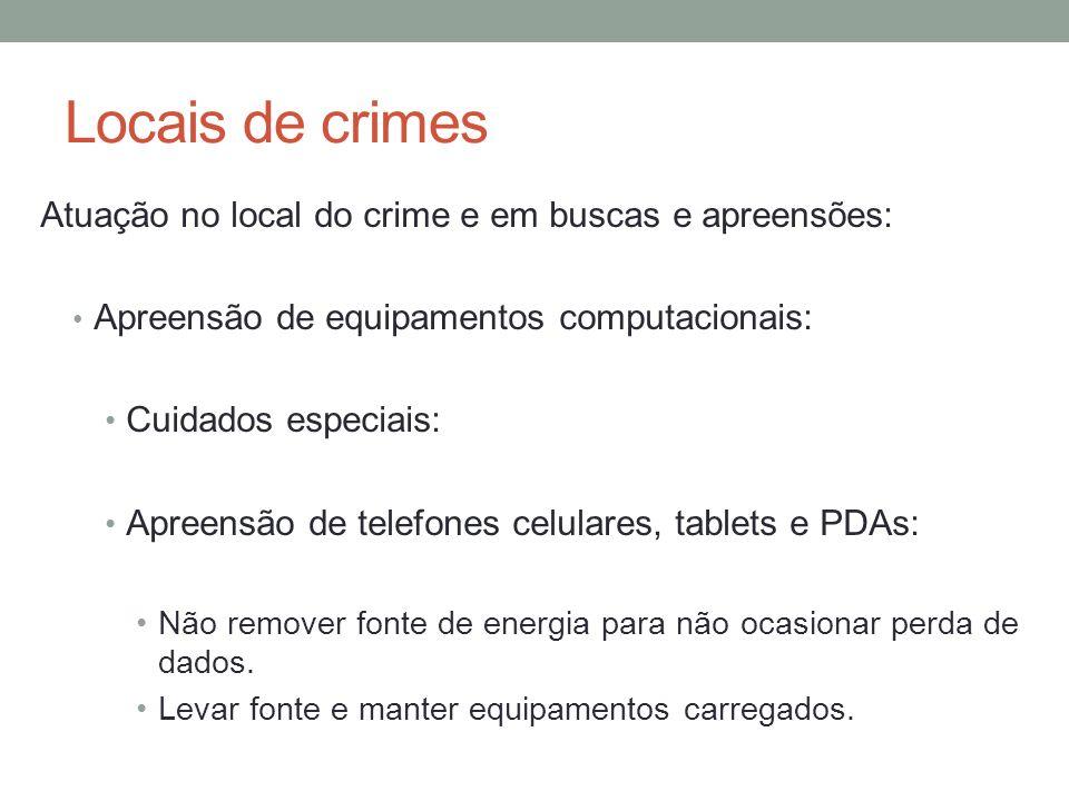 Locais de crimes Atuação no local do crime e em buscas e apreensões: Apreensão de equipamentos computacionais: Cuidados especiais: Apreensão de telefo
