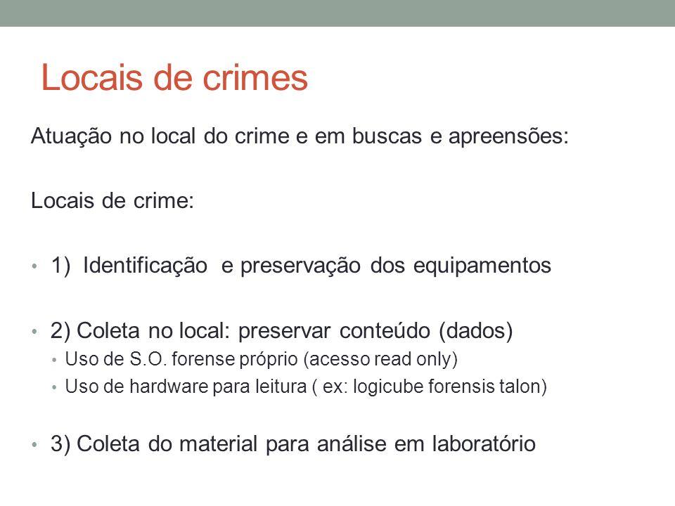 Locais de crimes Atuação no local do crime e em buscas e apreensões: Apreensão de equipamentos computacionais: Cuidados especiais: Apreensão de Servidores: Verificar existência de discos externos.