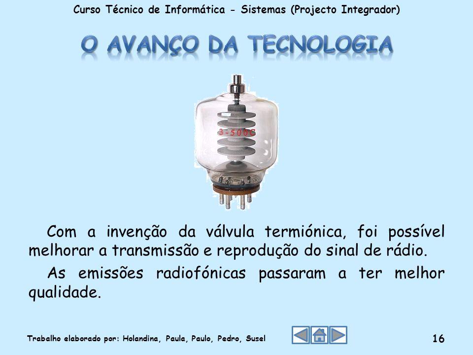 Com a invenção da válvula termiónica, foi possível melhorar a transmissão e reprodução do sinal de rádio. As emissões radiofónicas passaram a ter melh