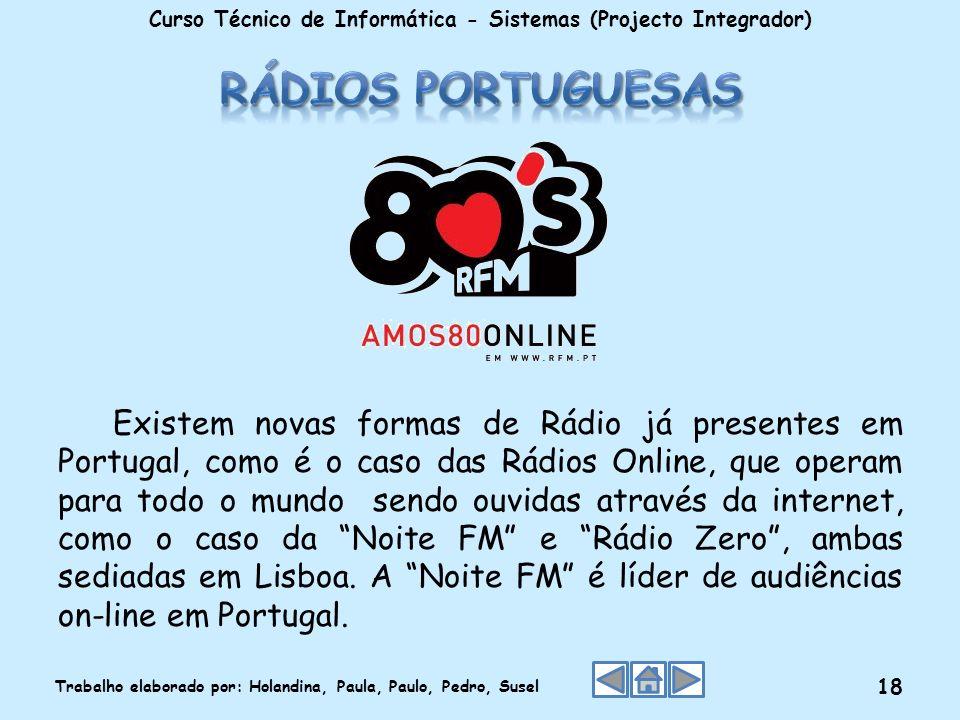 Existem novas formas de Rádio já presentes em Portugal, como é o caso das Rádios Online, que operam para todo o mundo sendo ouvidas através da interne