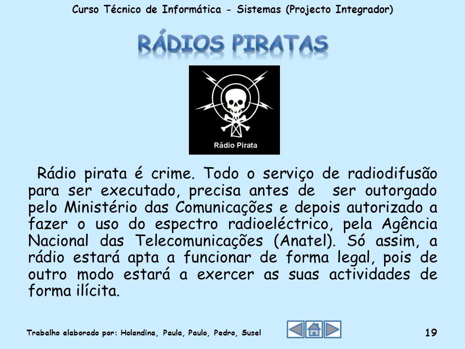 Rádio pirata é crime. Todo o serviço de radiodifusão para ser executado, precisa antes de ser outorgado pelo Ministério das Comunicações e depois auto
