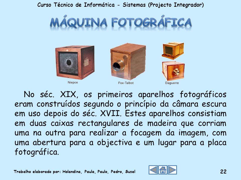 No séc. XIX, os primeiros aparelhos fotográficos eram construídos segundo o princípio da câmara escura em uso depois do séc. XVII. Estes aparelhos con