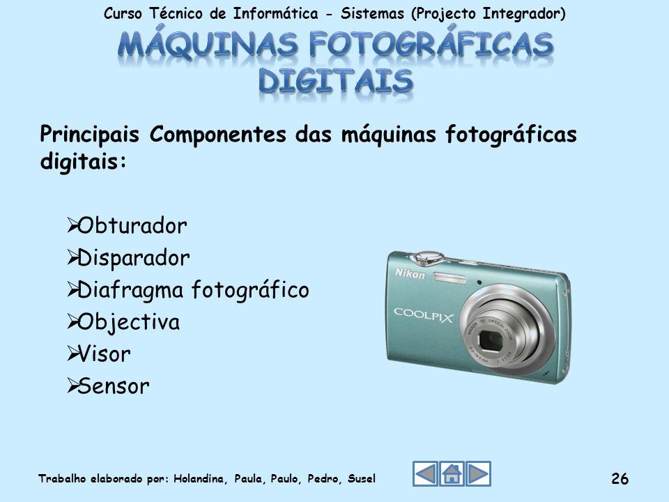 Principais Componentes das máquinas fotográficas digitais: Obturador Disparador Diafragma fotográfico Objectiva Visor Sensor Curso Técnico de Informát