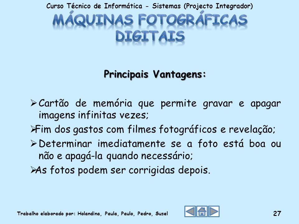Principais Vantagens: Cartão de memória que permite gravar e apagar imagens infinitas vezes; Fim dos gastos com filmes fotográficos e revelação; Deter