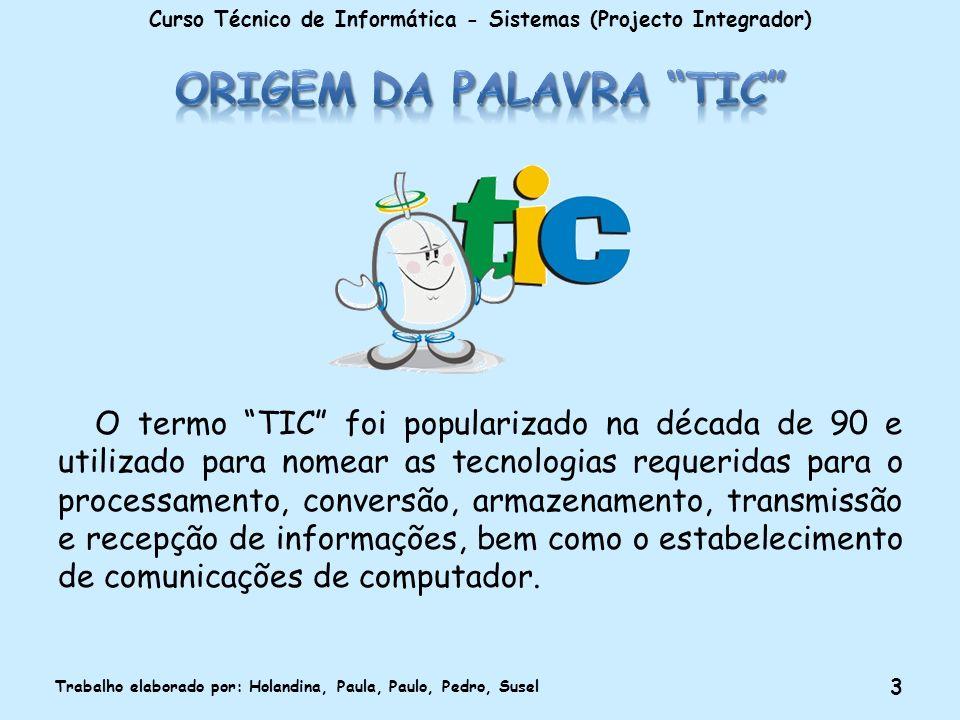 O termo TIC foi popularizado na década de 90 e utilizado para nomear as tecnologias requeridas para o processamento, conversão, armazenamento, transmi