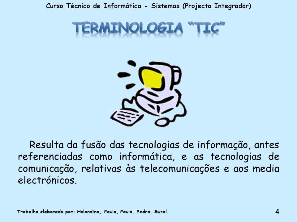 Resulta da fusão das tecnologias de informação, antes referenciadas como informática, e as tecnologias de comunicação, relativas às telecomunicações e