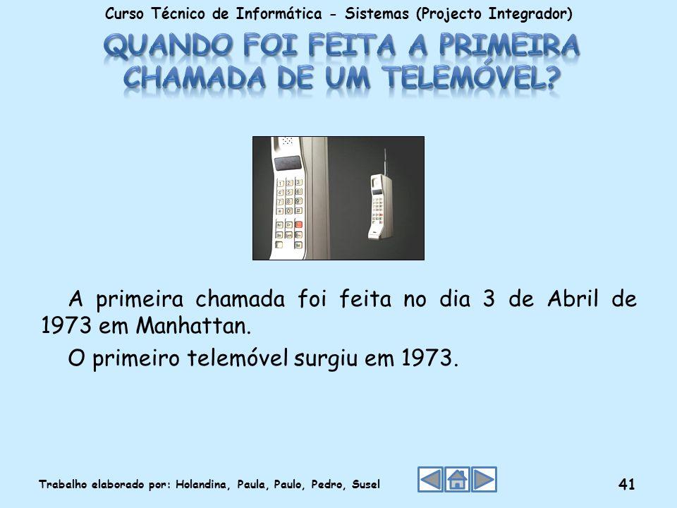 A primeira chamada foi feita no dia 3 de Abril de 1973 em Manhattan. O primeiro telemóvel surgiu em 1973. Curso Técnico de Informática - Sistemas (Pro